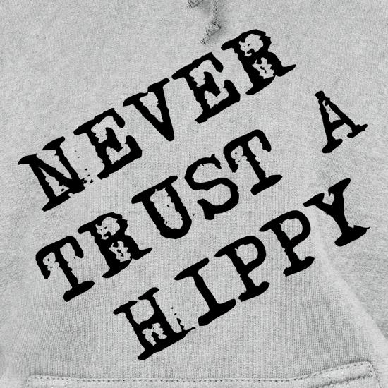 Never Trust A Hippy Hoodies