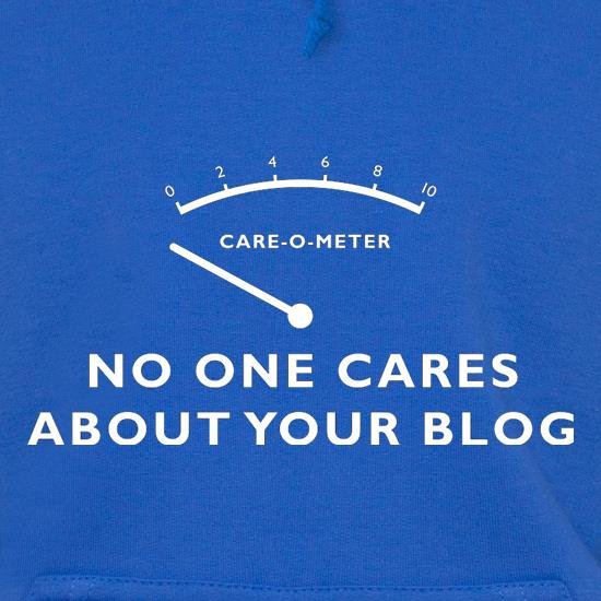 No One Cares About Your Blog Hoodies