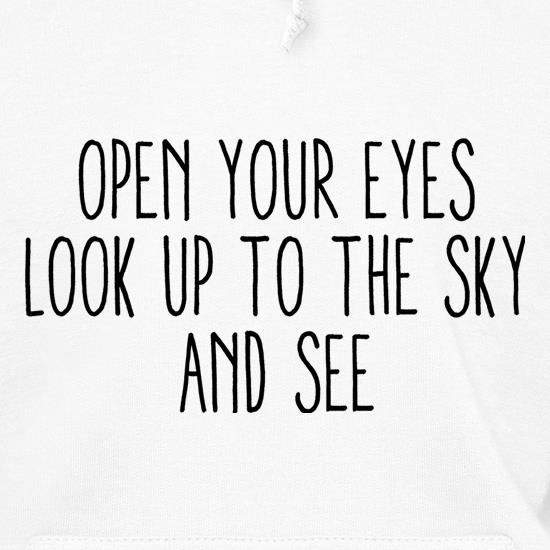 Open Your Eyes, Look Up To The Sky And See Hoodies