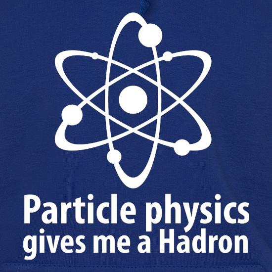 Particle Physics Gives Me A Hadron Hoodies