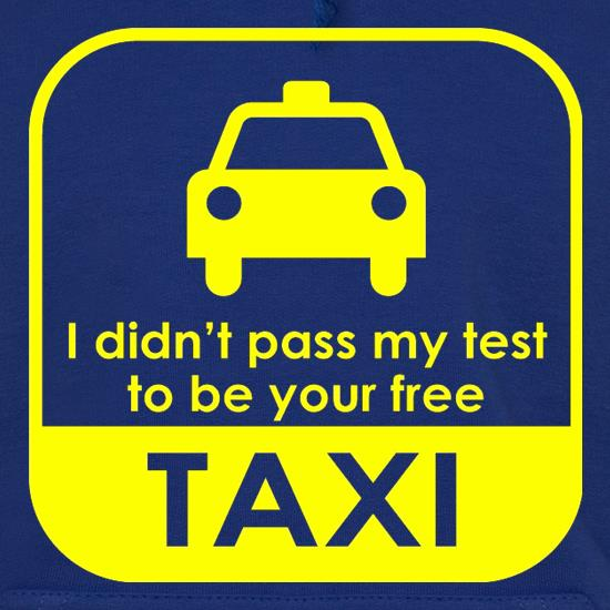 I Didn't Pass My Test To Be Your Free Taxi Hoodies