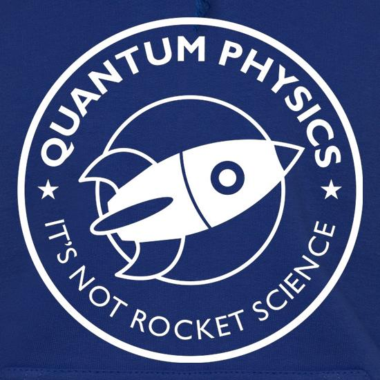 Quantum Physics It's Not Rocket Science Hoodies