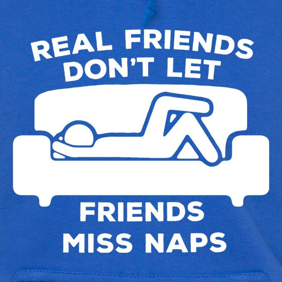 Real Friends Don't Let Friends Miss Naps Hoodies