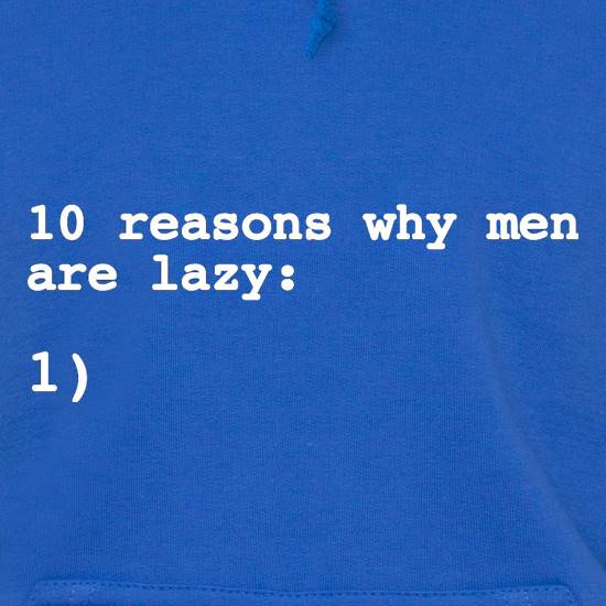 10 Reasons Why Men Are Lazy Hoodies