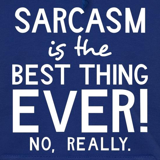 Sarcasm Is The Best Thing Ever Hoodies