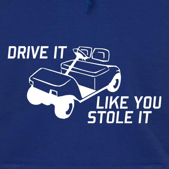Drive it Like you Stole it Hoodies