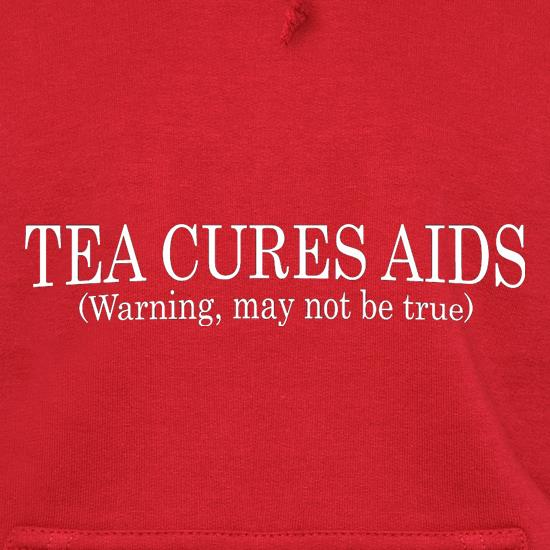 Tea Cures Aids (Warning, May Not Be True) Hoodies