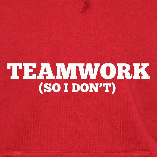 Teamwork (So I Don't) Hoodies