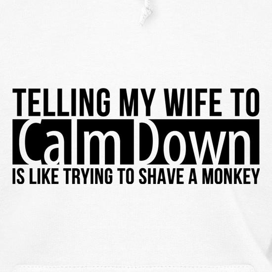 telling my wife to calm down is like trying to shave a monkey Hoodies