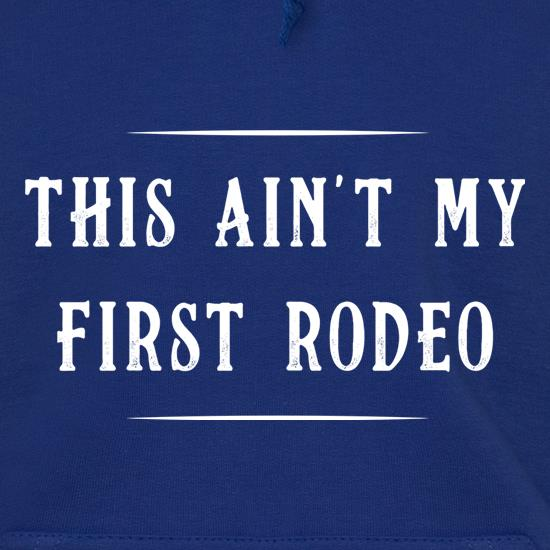 This Ain't My First Rodeo Hoodies