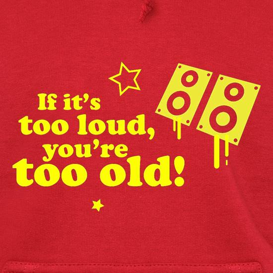 If It's Too Loud, You're Too Old Hoodies