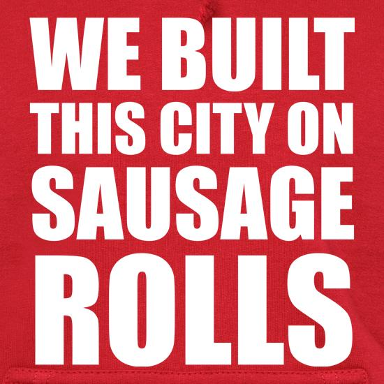 We Built This City On Sausage Rolls Hoodies
