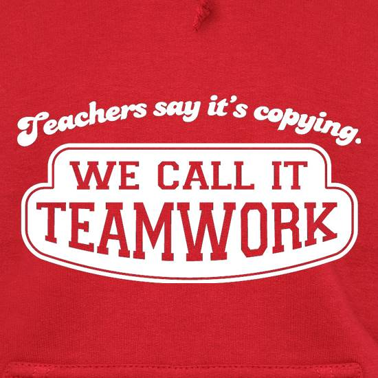 Teachers Say It's Copying. We Call It Teamwork. Hoodies