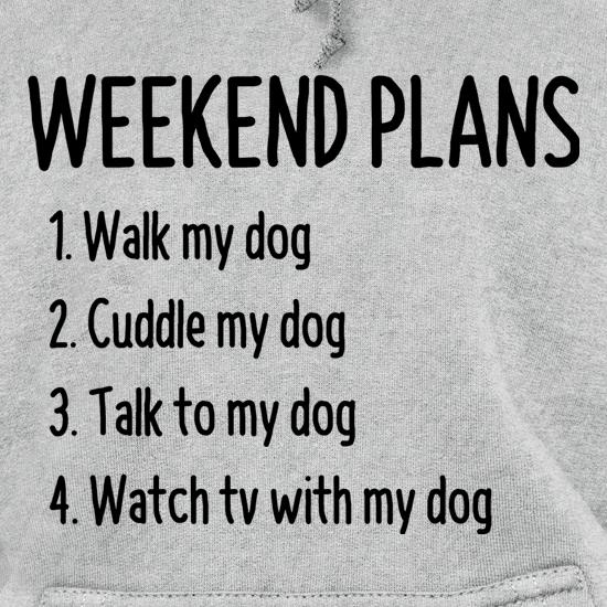 Weekend Plans With My Dog Hoodies