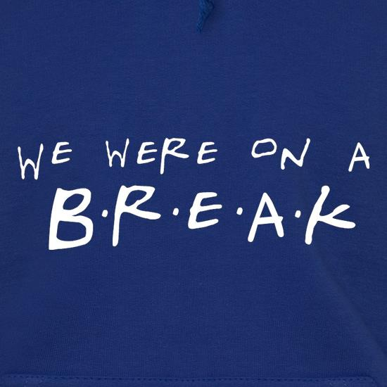 We Were On A Break! Hoodies