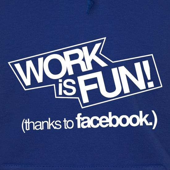 Work Is Fun! (thanks to facebook) Hoodies