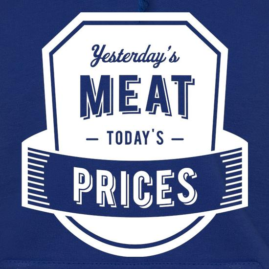 Yesterday's Meat Today's Prices Hoodies