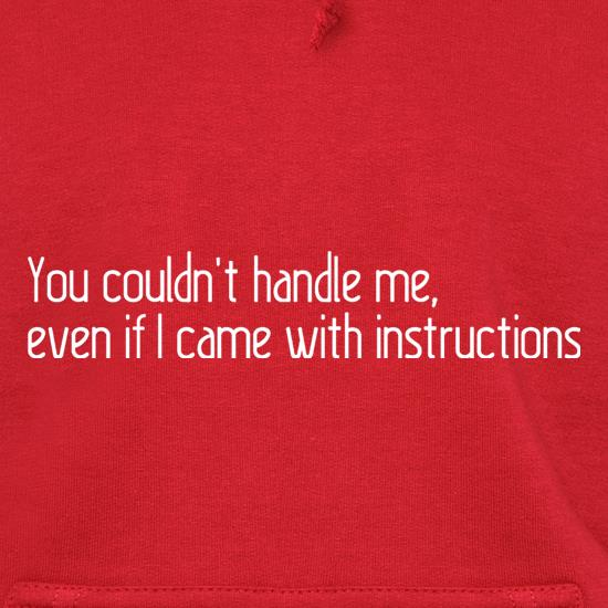 You Couldn't Handle Me, Even If I Came With Instructions Hoodies