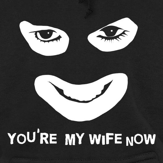 You're My Wife Now Hoodies