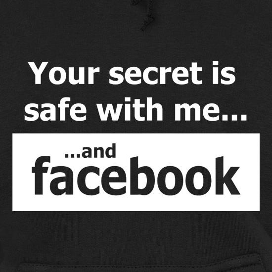 Your Secret Is Safe With Me And Facebook Hoodies