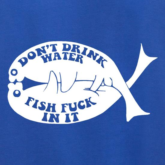 Don't drink water fish f**k in it Jumpers