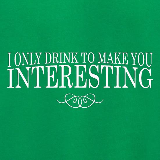 I Only Drink To Make You Interesting Jumpers