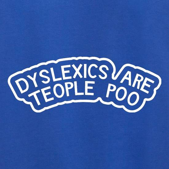 Dyslexics Are Teople Poo Jumpers