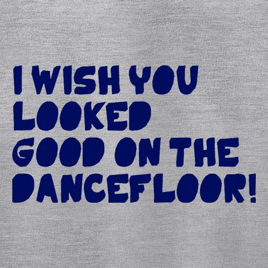 I Wish You Looked Good On The Dancefloor! Jumpers