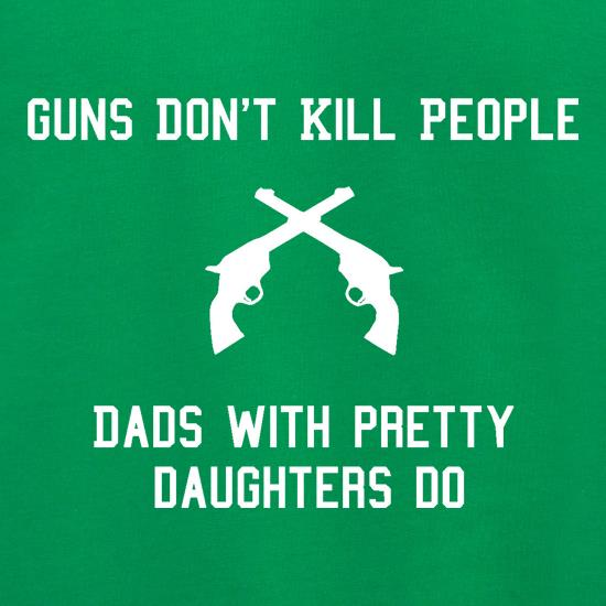 Guns Don't Kill People Dads With Pretty Daughters Do Jumpers