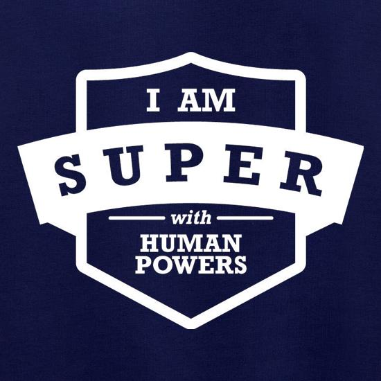 I Am Super With Human Powers Jumpers