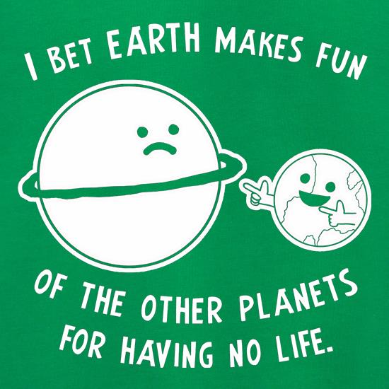 I Bet Earth Makes Fun Of The Other Planets For Having No life Jumpers