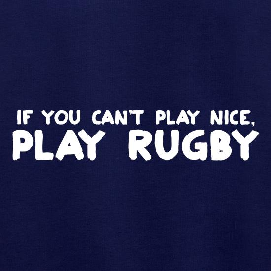 If You Cant Play Nice, Play Rugby Jumpers