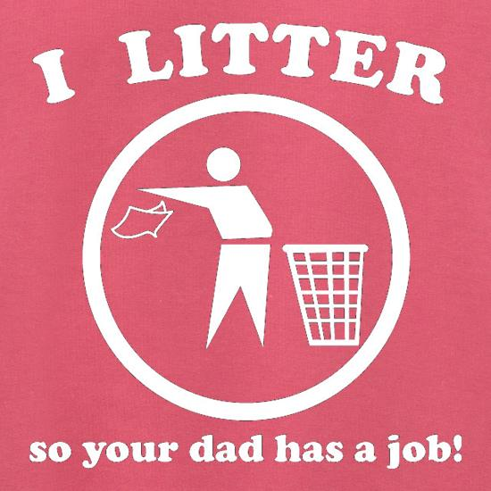 I Litter So Your Dad Has A Job! Jumpers