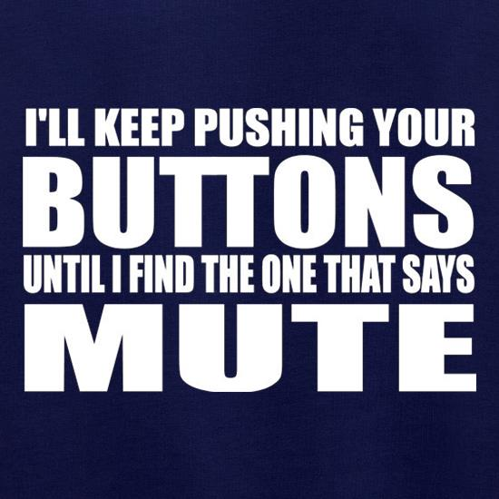 I'll Keep Pushing Your Buttons Until I Find The One That Says Mute Jumpers