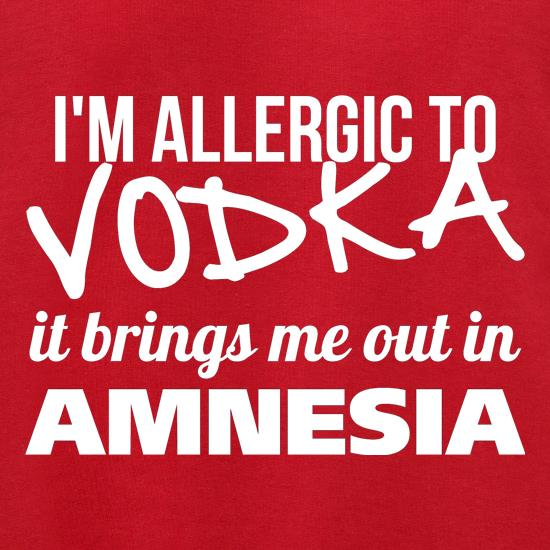I'm Allergic to Vodka, it brings me out in Amnesia Jumpers