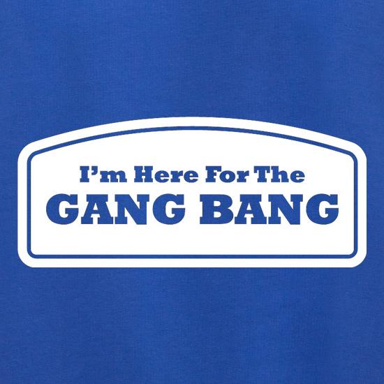 I'm Here For The Gang Bang Jumpers