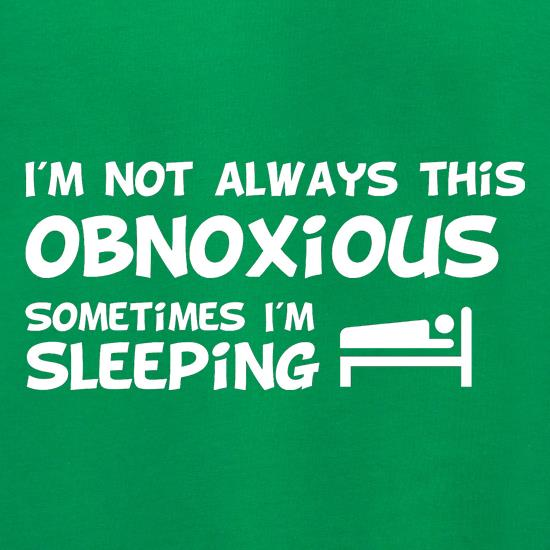 I'm not always this obnoxious, sometimes i'm sleeping Jumpers