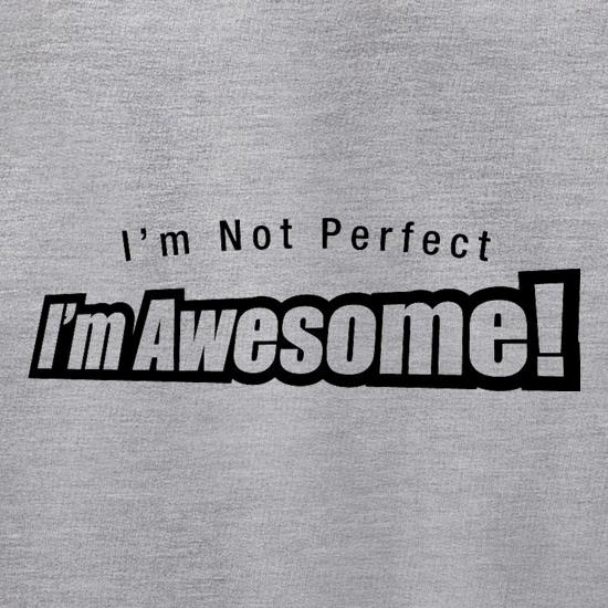 I'm Not Perfect I'm Awesome! Jumpers