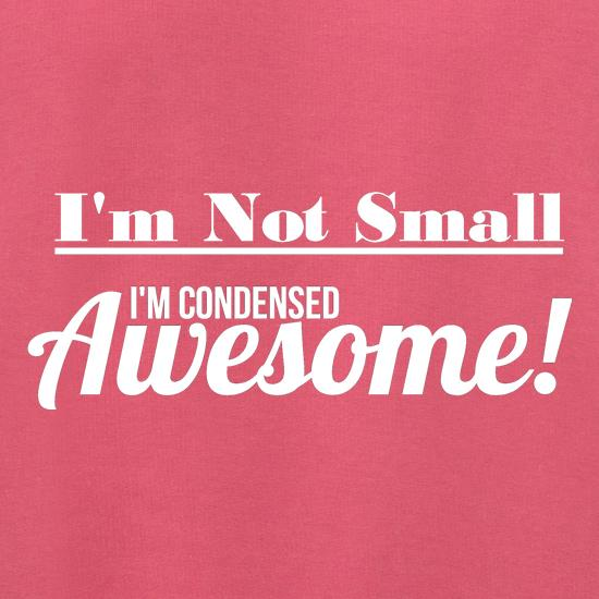I'm not small I'm condensed awesome Jumpers