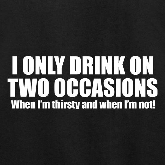 I Only Drink On Two Occassions. When I'm Thirsty And When I'm Not. Jumpers