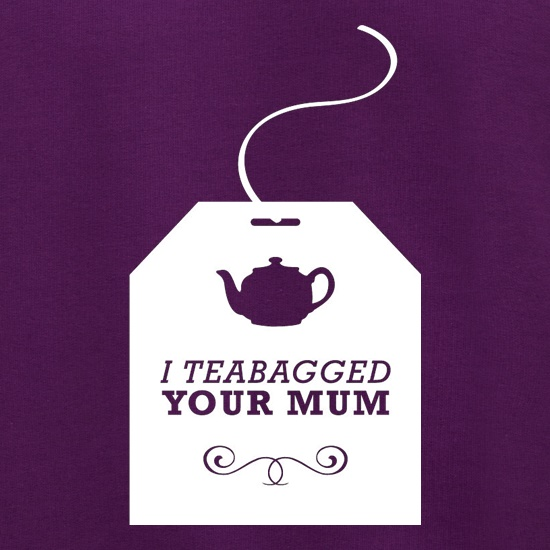 I Teabagged Your Mum Jumpers