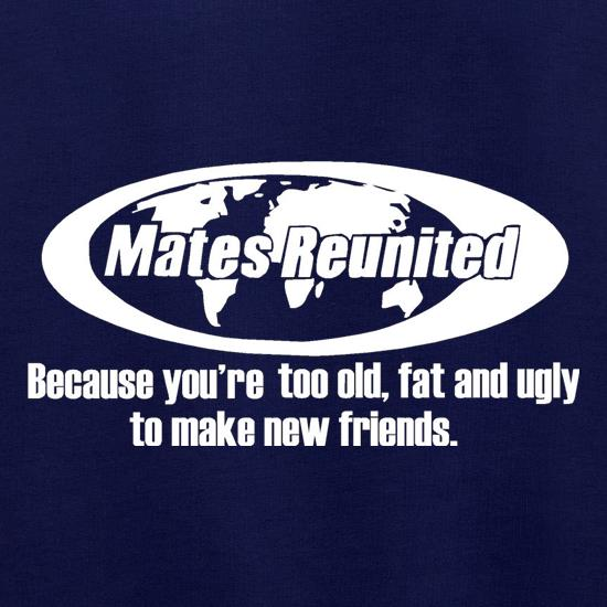 Mates reunited because you're too old, fat and ugly to make new friends Jumpers