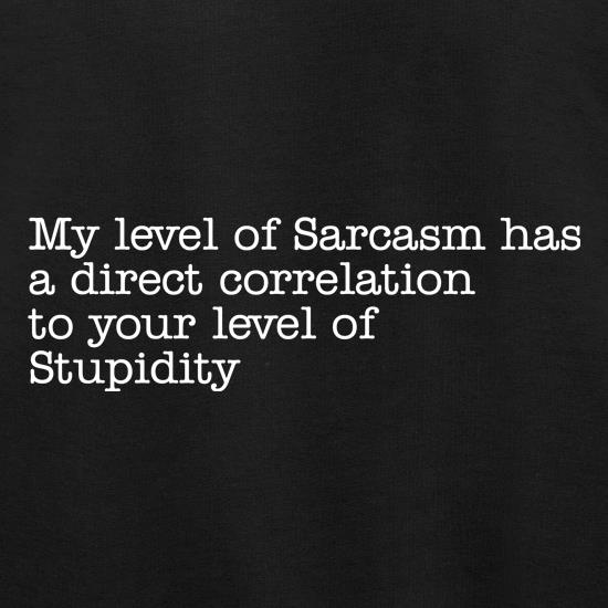 my level of sarcasm has a direct correlation to your level of stupidity Jumpers