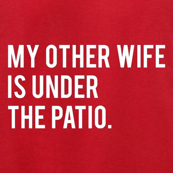 My Other Wife Is Under The Patio Jumpers
