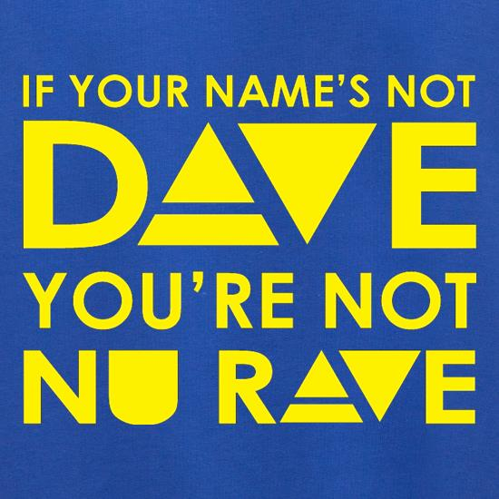 If your name's not Dave, you're not Nu Rave Jumpers