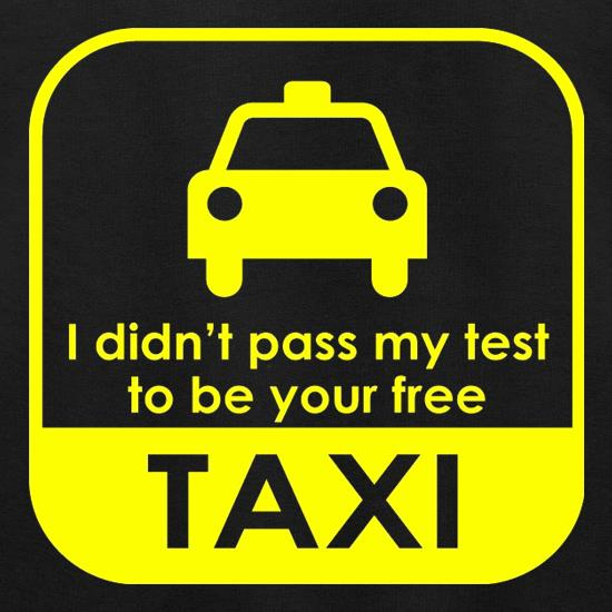 I Didn't Pass My Test To Be Your Free Taxi Jumpers