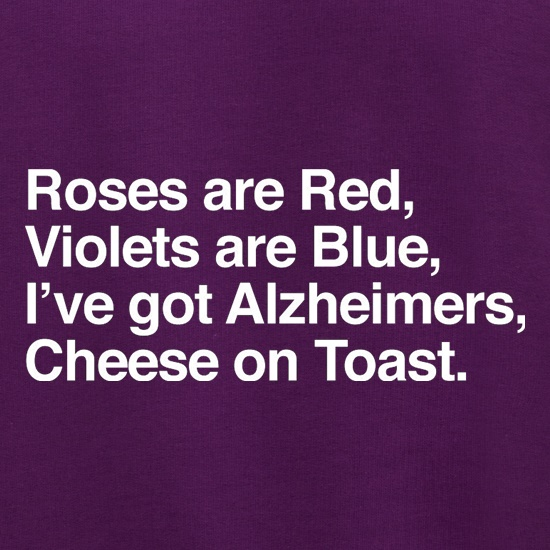 Roses Are Red, Violets Are Blue, I've Got Alzheimers, Cheese On Toast Jumpers