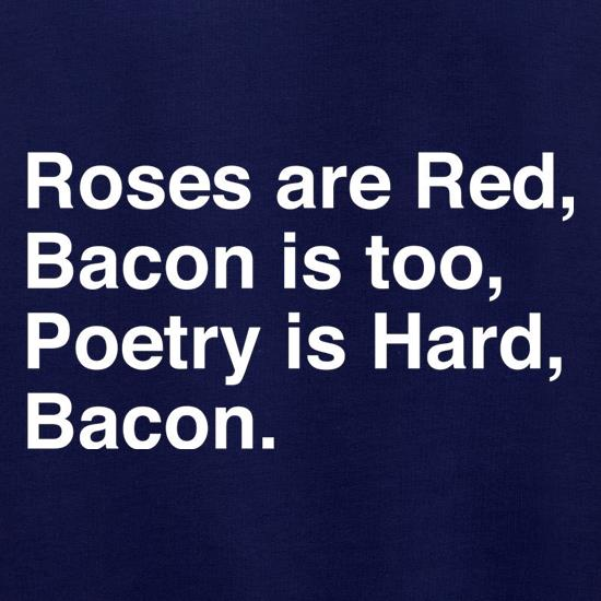 Roses Are Red, Bacon Is Too, Poetry Is Hard, Bacon. Jumpers