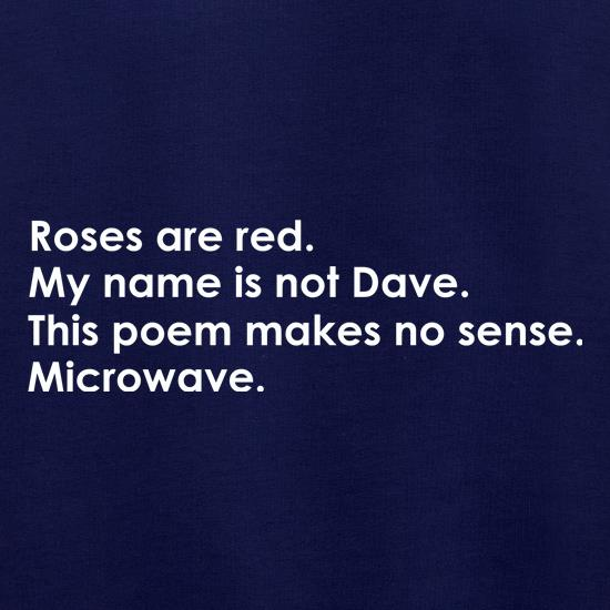 Roses Are Red, My Name Is Not Dave, This Poem Makes No Sense, Microwave. Jumpers
