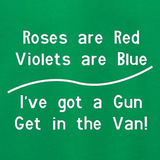 Roses Are Red Voilets Are Blue, I have a Gun get in the van Jumpers